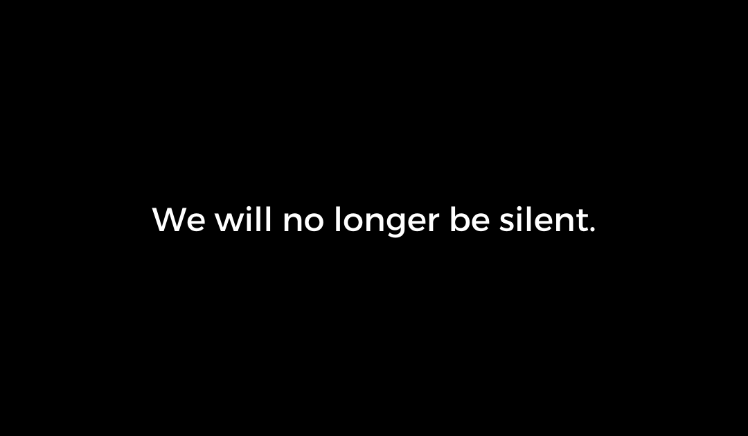 We will no longer be silent